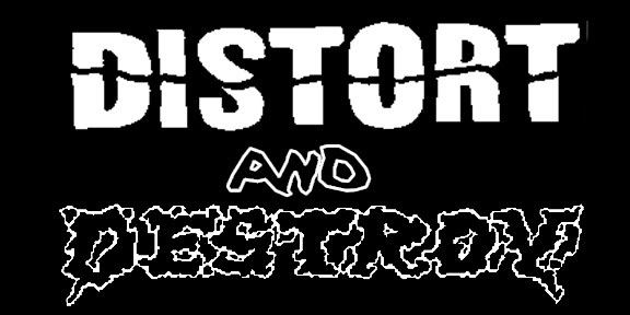 distort and destroy