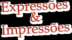 Expressar é preciso. Impressionar, nem sempre!