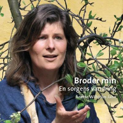 Broder min - En sorgens vandring - Anette Wilhjelm Jahn