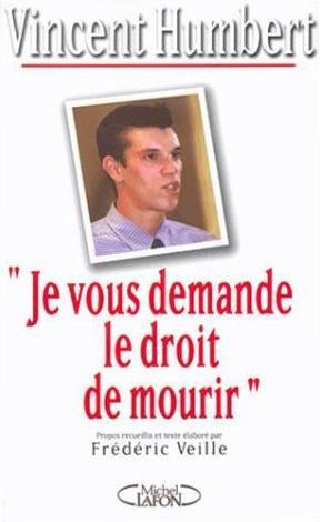 Vincent Humbert + Frédéric Veille - Je vous demande le droit de mourir