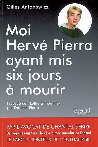 Moi Hervé Pierra, ayant mis six jours à mourir