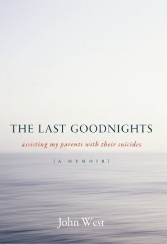 The Last Goodnights - assisting my parents with their suicides - (a memoir) - John West
