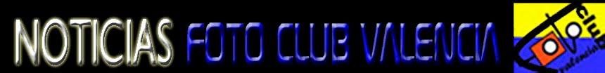 NOTICIAS FOTO CLUB VALENCIA