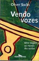 Vendo Vozes: Uma Viagem pelo Mundo dos Surdos -  Oliver Sacks