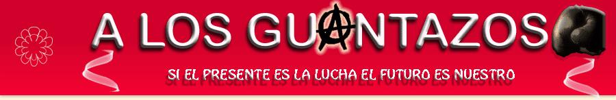 A LOS GUANTAZOS