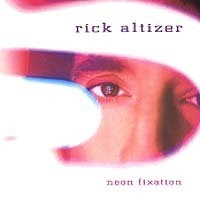 Rick Altizer - Neon Fixation