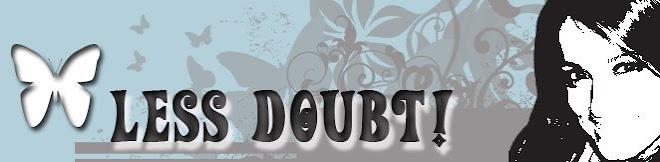 Less Doubt