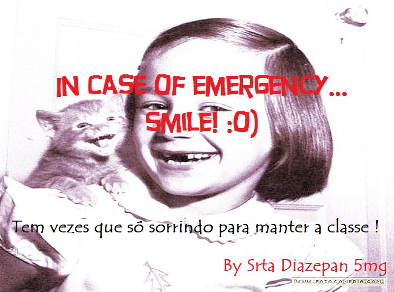 In case of emergency, smile :o)