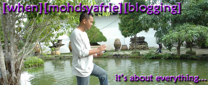 [When] [MohdSyafrie] [Blogging]