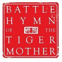 battle hymn of the tiger mother What battle hymn of the tiger mother reveals is that the chinese just have a  totally different idea of how to do that western parents try to.