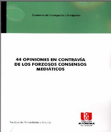 44 OPINIONES EN CONTRAVÍA DE LOS FORZOSOS CONSENSOS MEDIÁTICOS