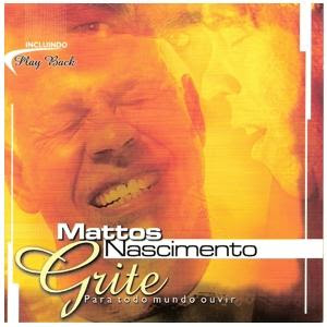 Mattos Nascimento - Grite Para Todo Mundo Ouvir 2000