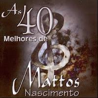Mattos Nascimento As 40 Melhores (CD 2) 2006