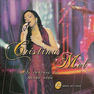 Cristina Mel - As Canções Da Minha Vida -15 Anos (Ao Vivo) 2005
