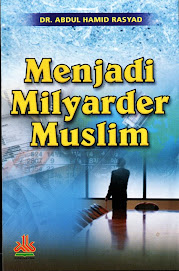 Menjadi Milyader Muslim, Karya DR. Abdul Hamid Rasyad