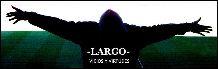 -LARGO- VICIOS Y VIRTUDES