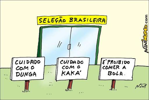 Cuidado com o Dunga, com o Kaká.