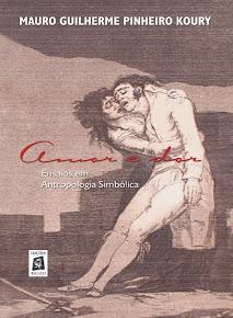KOURY, Mauro G.P. Amor e Dor. Ensaios em Antropologia Simbólica. (Recife: Ed. Bagaço, 2005)