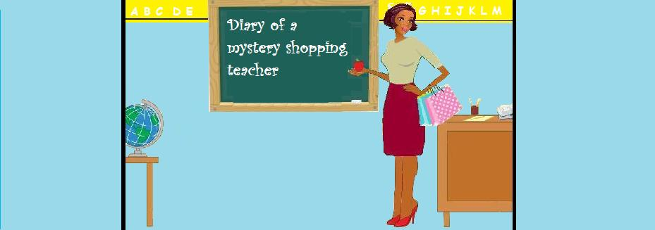 Diary of a mystery shopping teacher