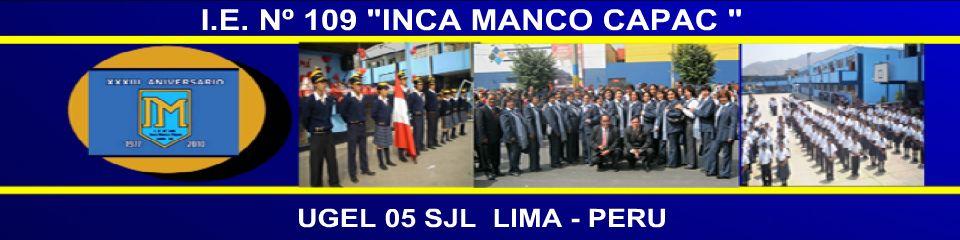 """INSTITUCION EDUCATIVA  Nº 109 """"INCA MANCO CAPAC"""""""