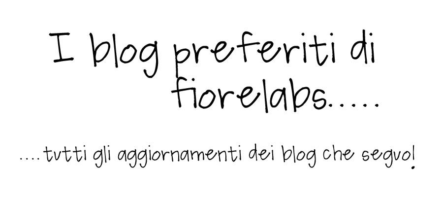 I blog preferiti di fiorelabs...