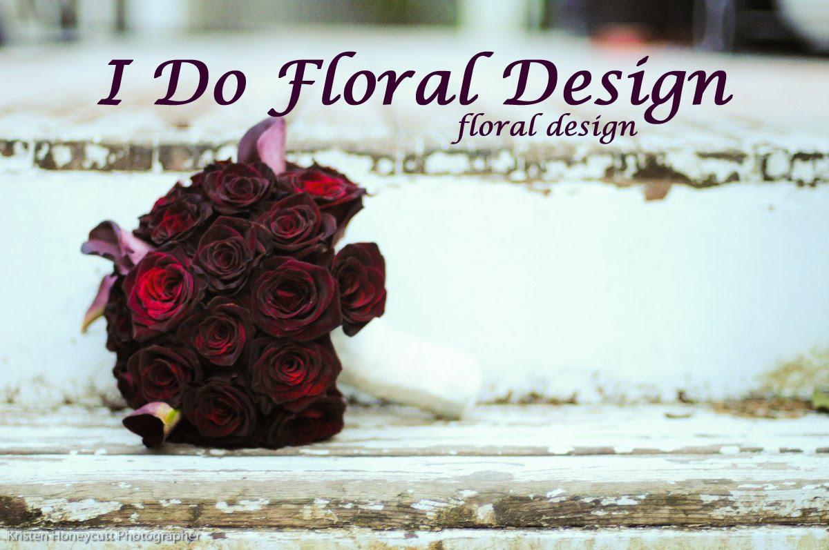 I Do Floral Design