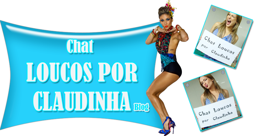 Blog Chat Loucos Por Claudinha :)  CLPC