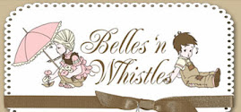 Check out my Belles 'n Whistles cards