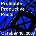 Profitable Productive Posts - October 10, 2007