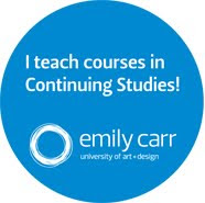 I teach at Emily Carr University of Art &amp; Design Continuing Studies Department