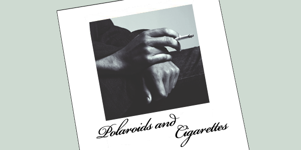 Polaroids and Cigarettes