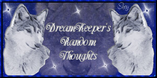 DreamKeeper's Random thoughts