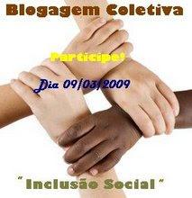"""Blogagem Coletiva """"Inclusão Social"""" dia 09/03/2009"""