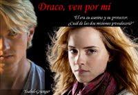 Draco, ven por mí (Dramione)