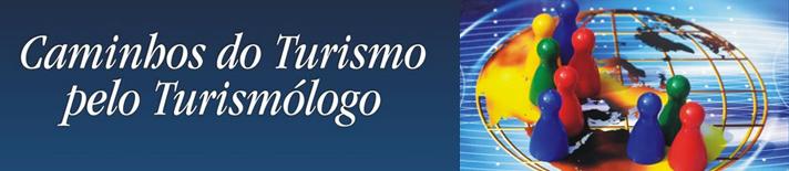Caminhos do Turismo pelo Turismólogo