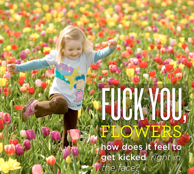 girl running through flowers, captioned: FUCK YOU FLOWERS, how does it feel to get kicked right in the face!