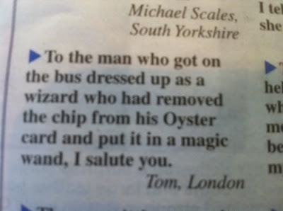 Newspaper clipping reads: To the man who got on the bus dressed up as a wizard who had remove the chip from his oystercard and put it in a magic wand, I salute you.