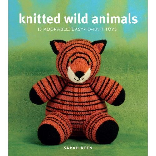 Easy Knitting Patterns Of Animals : PlushYou!: Knitted Wild Animals by Sarah Keen