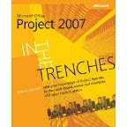 In the Trenches with Microsoft Office Project 2007