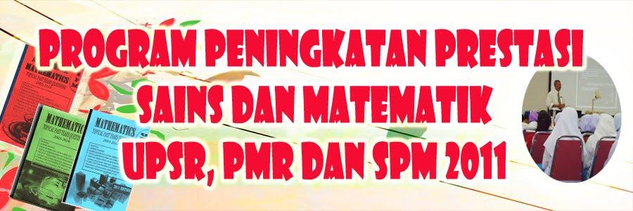 PROGRAM PENINGKATAN PRESTASI SAINS DAN MATEMATIK UPSR, PMR DAN SPM 2011