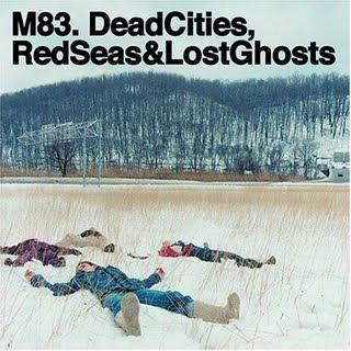 lunes  26 de octubre de 2009M83 Dead Cities Red Seas And Lost Ghosts