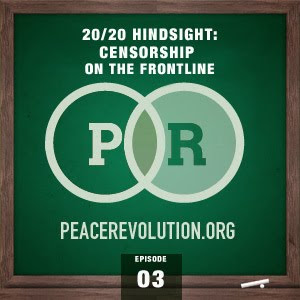 peace revolution episode003: 20/20 hindsight - censorship on the frontline