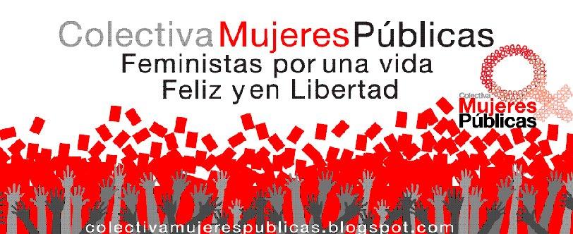 Mujeres Públicas.                                      Feministas por una Vida Feliz y en Libertad.