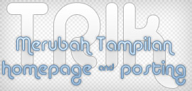 Trik merubah tampilan homepage dan halaman posting