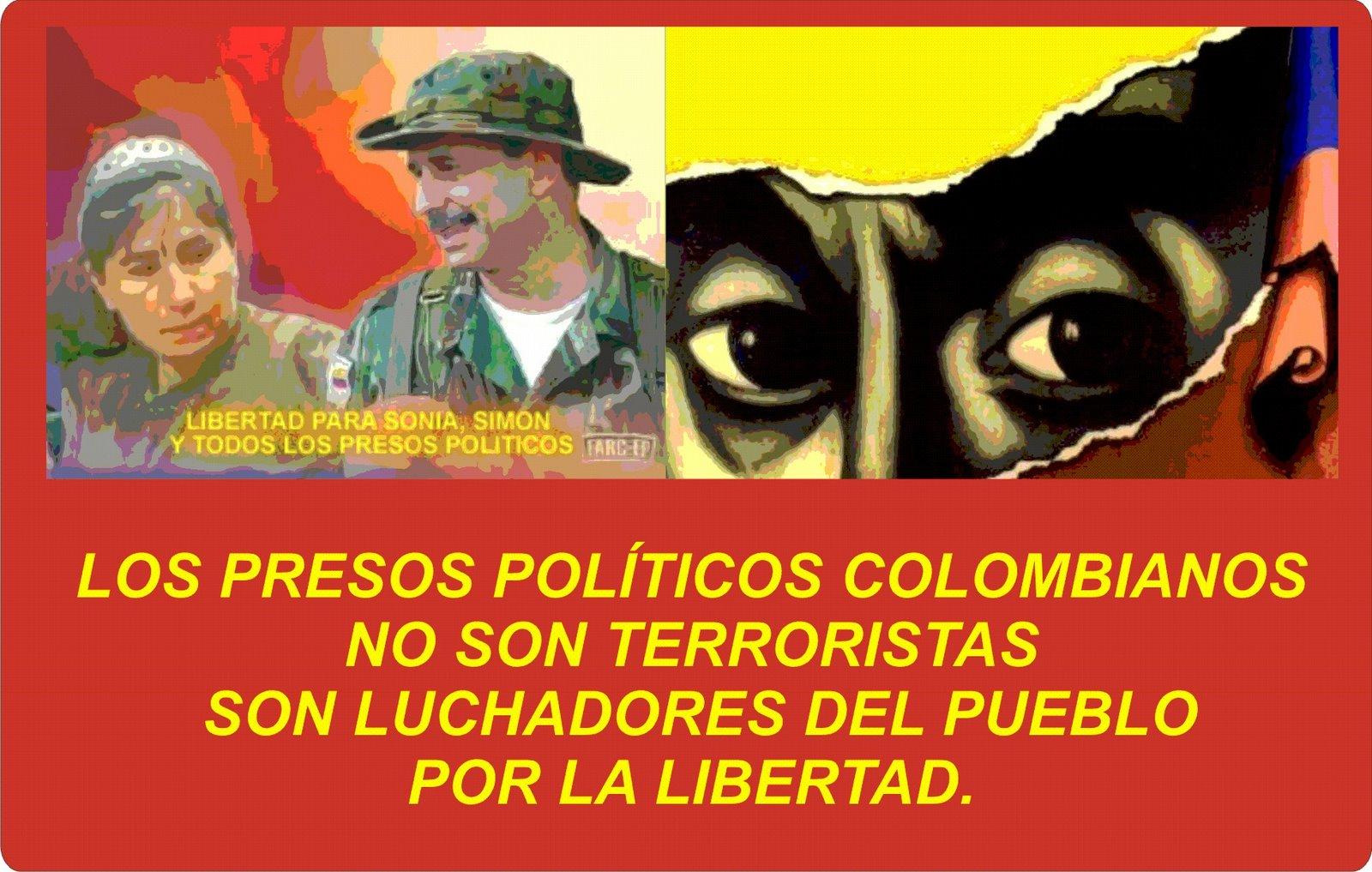 LOS PRESOS POLÍTICOS COLOMBIANOS NO SON TERRORISTAS SON LUCHADORES DEL PUEBLO POR LA LIBERTAD.