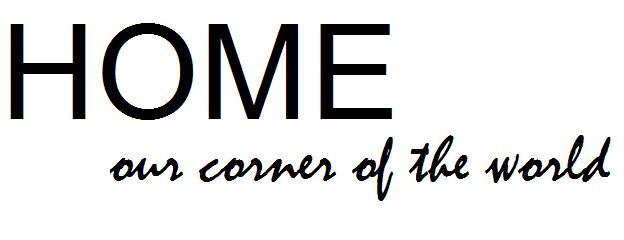 [ H O M E ] - our corner of the world