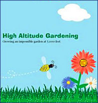 To visit the original High Altitude Gardening Blog...
