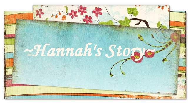 ~Hannah's Story~