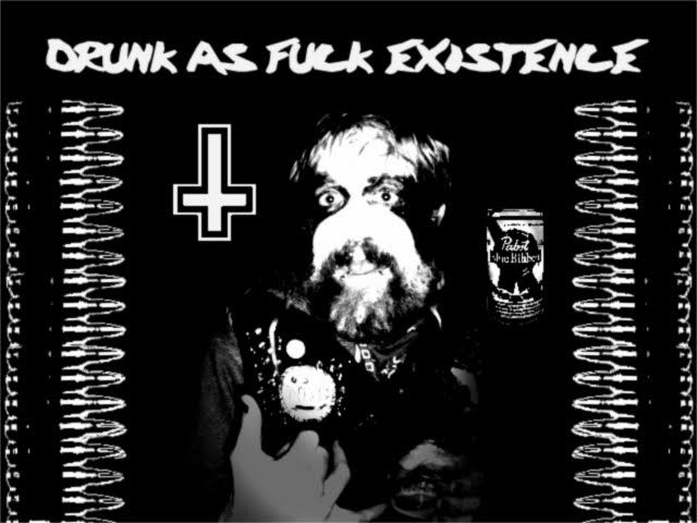 DRUNK AS FUCK EXISTENCE