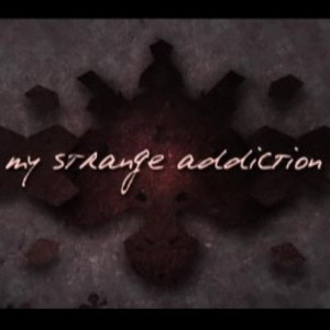 my strange addiction